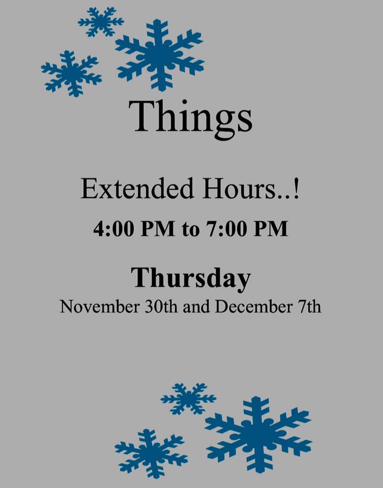 Things, Extended Hours! November 30 and December 7 from 4:00 PM to 7:00 PM